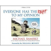 Everyone Has the Right to My Opinion by Michael Ramirez