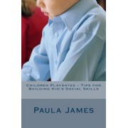 Children Playdates - Tips for Building Kid's Social Skills by Paula James