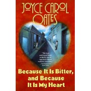 Because It Is Bitter, and Because It Is My Heart by Professor of Humanities Joyce Carol Oates
