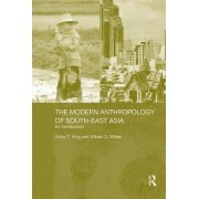 The Modern Anthropology of South-East Asia by Victor T. King