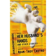 Her Husband's Hands and Other Stories by Adam-Troy Castro