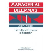 Managerial Dilemmas by Gary J. Miller