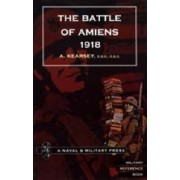 Battle of Amiens 1918,and Operations 8th August-3rd September,1918 2004 by A. Kearsey