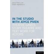 In the Studio with Joyce Piven: Theatre Games, Story Theatre and Text Work for Actors by Susan Applebaum