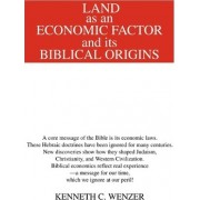 Land as an Economic Factor and Its Biblical Origins by Kenneth C Wenzer