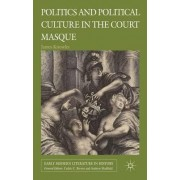 Politics and Political Culture in the Court Masque by Sir James Knowles