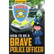 How to be a Brave Police Officer by Jordan Collins