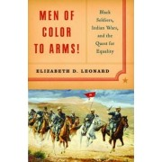 Men of Color to Arms! by Elizabeth D. Leonard