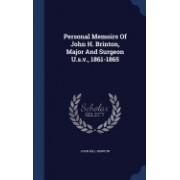 Personal Memoirs of John H. Brinton, Major and Surgeon U.S.V., 1861-1865