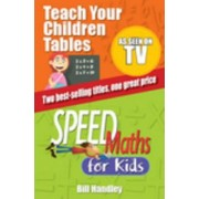 Speed Maths for Kids/Teach Your Children Tables Special Bind-Up Edition by Bill Handley