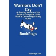 Warriors Don't Cry: A Searing Memoir of the Battle to Integrate Little Rock's Central High Study Guide by BookRags.com
