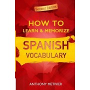 How to Learn and Memorize Spanish Vocabulary by Anthony Metivier
