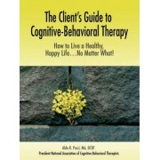 The Client's Guide to Cognitive-Behavioral Therapy by Aldo R Pucci