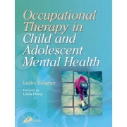 Occupational Therapy for Child and Adolescent Mental Health by Lesley Lougher