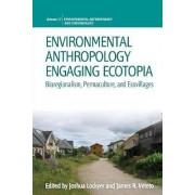 Environmental Anthropology Engaging Ecotopia by Joshua Lockyer
