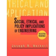 Social, Ethical and Policy Implications of Engineering by Joseph R. Herkert