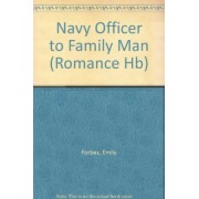 Navy Officer to Family Man by Emily Forbes