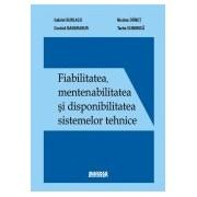 Fiabilitatea, mentenabilitatea si disponibilitatea sistemelor tehnice.Editie revizuita.