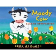 Moody Cow Learns Compassion by Kerry Lee MacLean