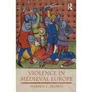 Violence in Medieval Europe by Warren C. Brown
