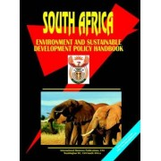 South Africa Environment and Sustainable Development Policy Handbook. by Usa Ibp