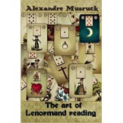 The Art of Lenormand Reading - Decoding the Powerful Messages Conveyed by the Lenormand Oracle by Alexandre Musruck