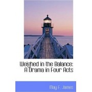 Weighed in the Balance by May F James