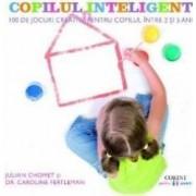 Copilul inteligent. 100 de jocuri creative pentru copii intre 2 si 5 ani - Julian Chomet Caroline Fertleman