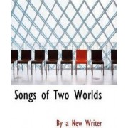 Songs of Two Worlds by By A New Writer