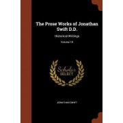 The Prose Works of Jonathan Swift D.D.: Historical Writings; Volume 10