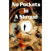 No Pockets in a Shroud by Maxine E Thompson