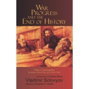 War, Progress and the End of History by Vladimir Solov'