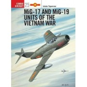MiG-17 and MiG-19 Units of the Vietnam War by Istvan Toperczer