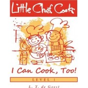 Little Chef Cooks I Can Cook, Too! by L T De Geest