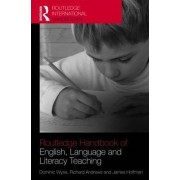 The Routledge International Handbook of English, Language and Literacy Teaching by Dominic Wyse