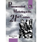 Pharmaceutical Marketing in the 21st Century by Mickey Smith