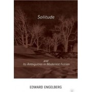 Solitude and its Ambiguities in Modernist Fiction by Edward Engelberg