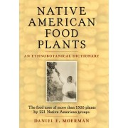 Native American Food Plants by Daniel Moerman