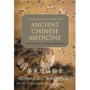 Foundations of Theory for Ancient Chinese Medicine by Guohiu Liu