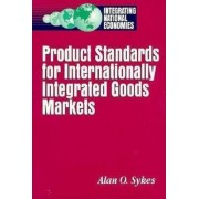 Product Standards for Internationally Integrated Goods Markets by Alan O. Sykes