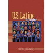 U.S. Latino Literature Today by Gabriela Baeza Ventura