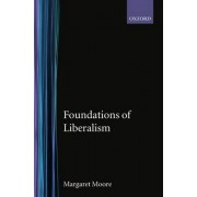 Foundations of Liberalism by Margaret Moore