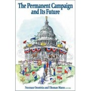 The Permanent Campaign and Its Future by Norman J. Ornstein