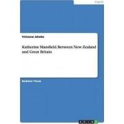 Katherine Mansfield. Between New Zealand and Great Britain by Vivienne Jahnke