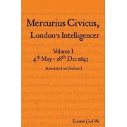 Mercurius Civicus, London's Intelligencer: 4th May - 28th Dec 1643 Volume 1 by S.F. Jones
