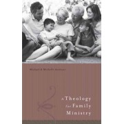 A Theology for Family Ministries by Michael Anthony