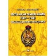 Statul Major General Roman 1859-1950 . Organizare si atributii functionale - Ion Giurca
