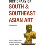Dictionary of South and Southeast Asian Art by Gwyneth Chaturachinda