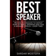 Best Speaker: Proven Techniques to Defeat Fear of Public Speaking and Give a Winning Speech - Every Time!