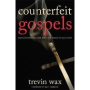 Counterfeit Gospels by Trevin Wax